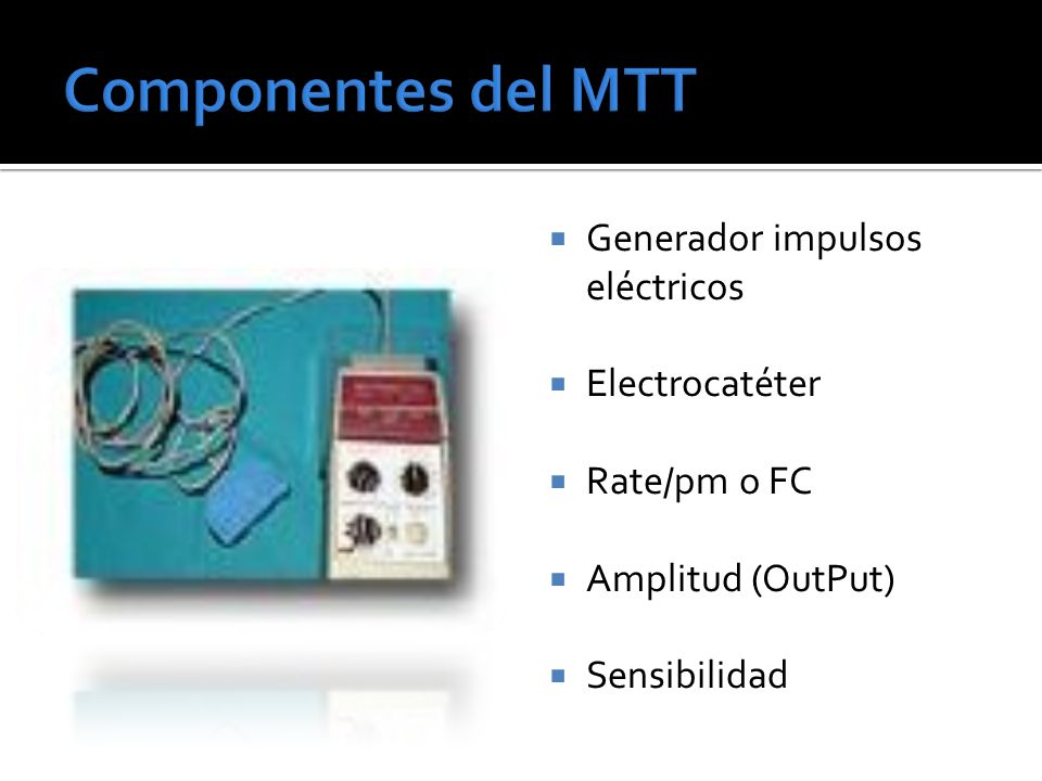Componentes del MTT Generador impulsos eléctricos Electrocatéter