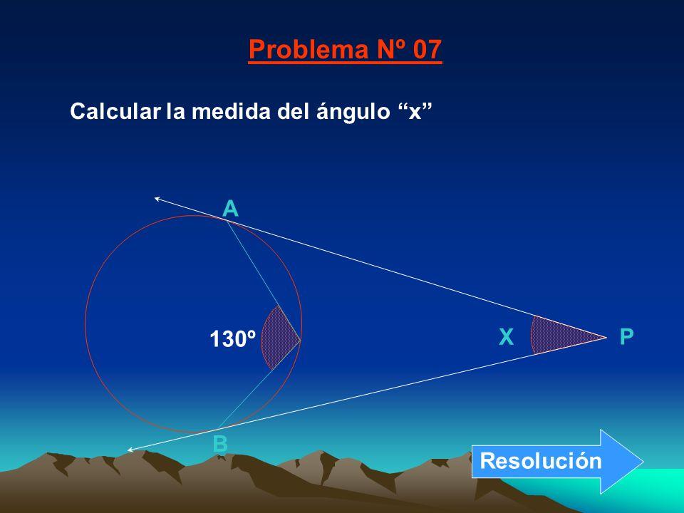 Problema Nº 07 Calcular la medida del ángulo x B A X P 130º