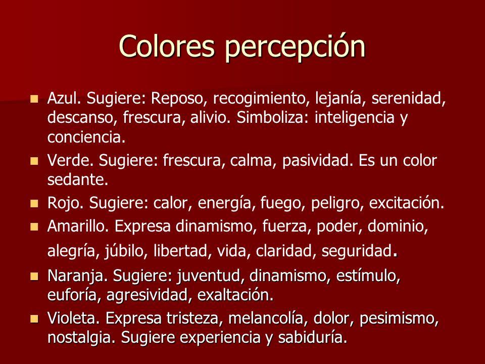 Colores percepción Azul. Sugiere: Reposo, recogimiento, lejanía, serenidad, descanso, frescura, alivio. Simboliza: inteligencia y conciencia.