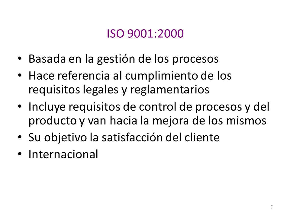 ISO 9001:2000 Basada en la gestión de los procesos. Hace referencia al cumplimiento de los requisitos legales y reglamentarios.