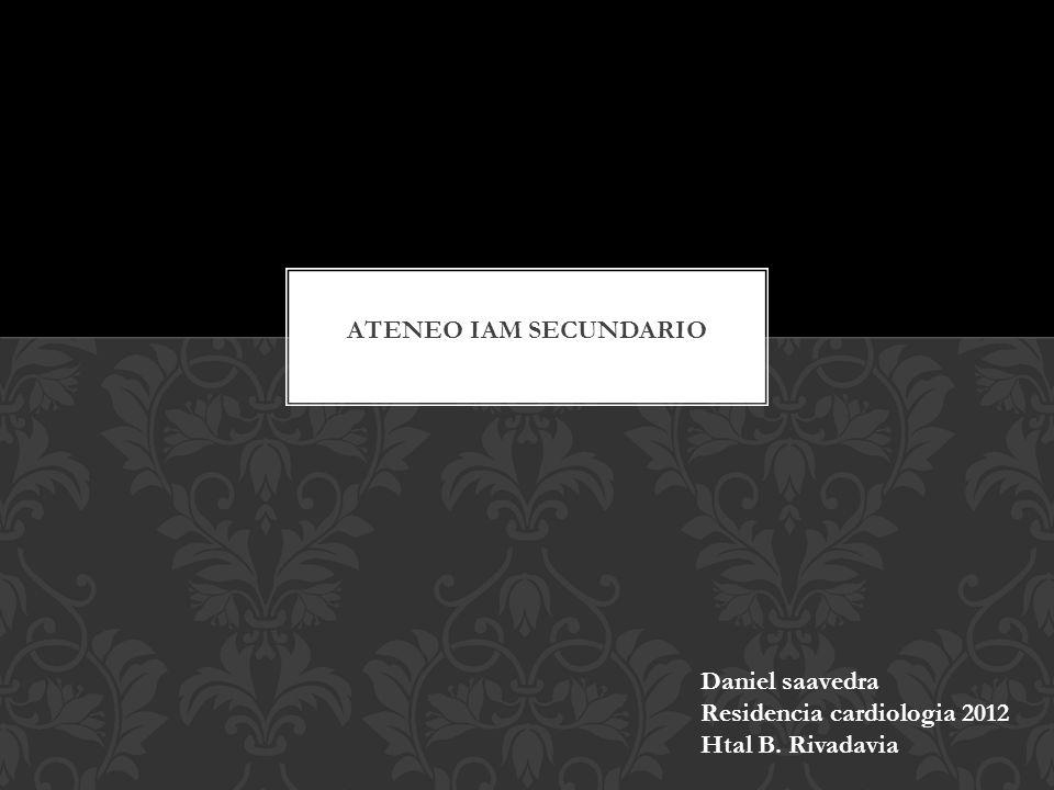 Ateneo IAM secundario Daniel saavedra Residencia cardiologia 2012 Htal B. Rivadavia