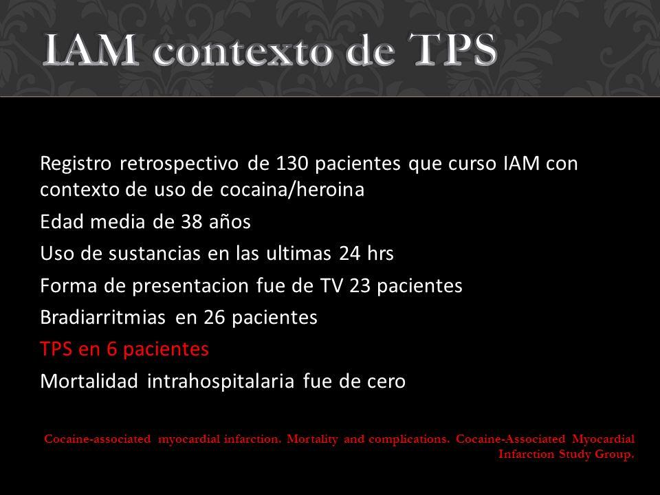 IAM contexto de TPS Registro retrospectivo de 130 pacientes que curso IAM con contexto de uso de cocaina/heroina.