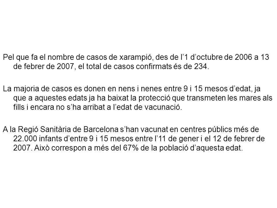 Pel que fa el nombre de casos de xarampió, des de l'1 d'octubre de 2006 a 13 de febrer de 2007, el total de casos confirmats és de 234.