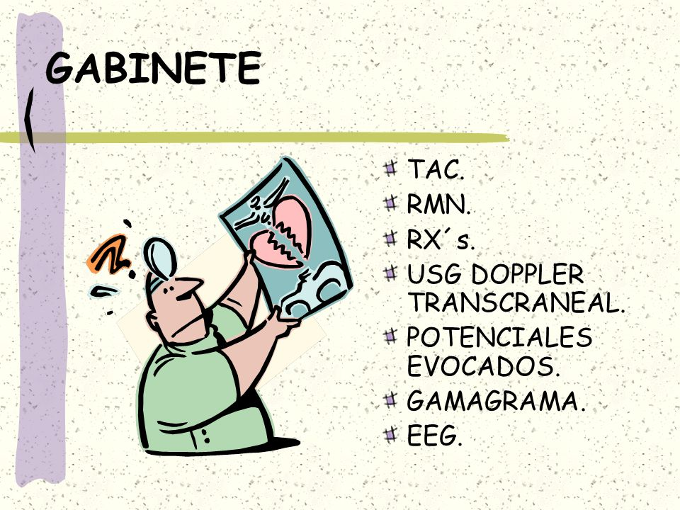 GABINETE TAC. RMN. RX´s. USG DOPPLER TRANSCRANEAL.
