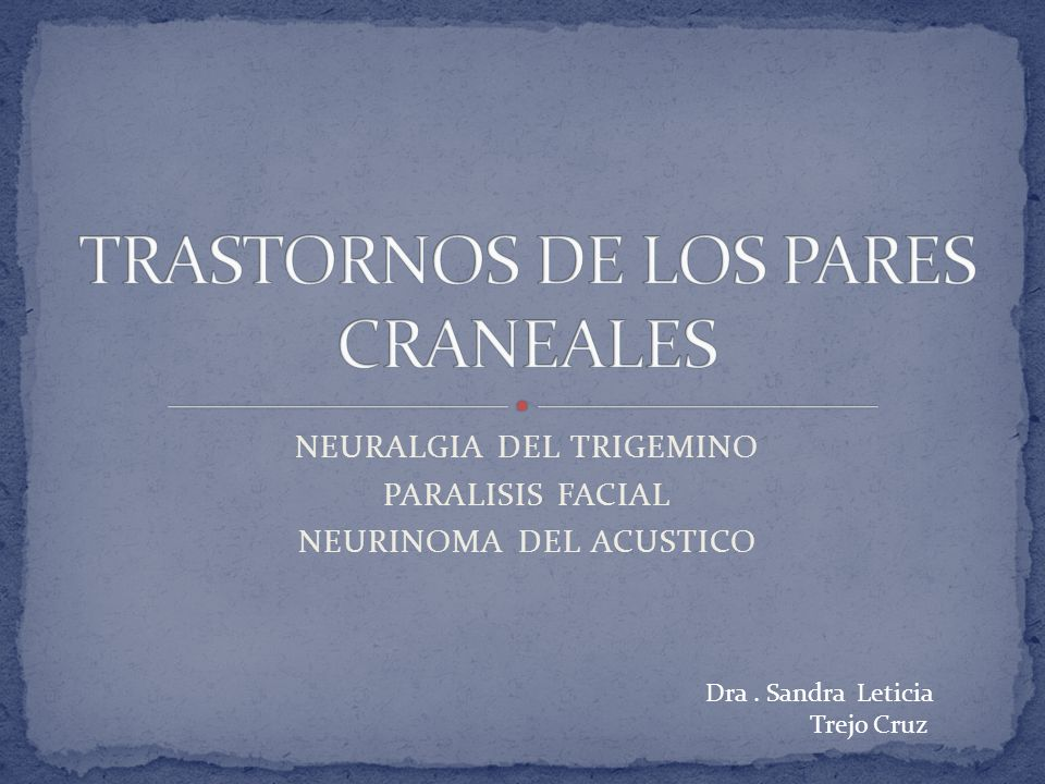 TRASTORNOS DE LOS PARES CRANEALES