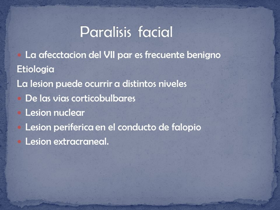 Paralisis facial La afecctacion del VII par es frecuente benigno