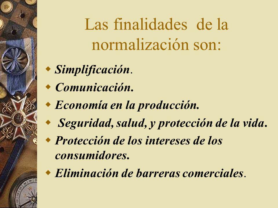 Las finalidades de la normalización son: