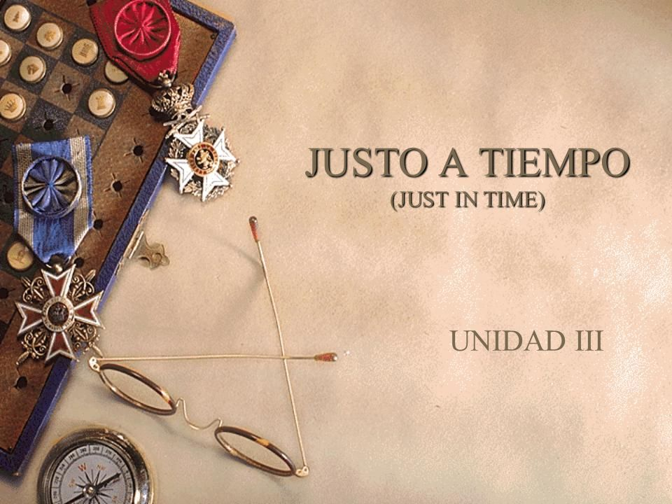 JUSTO A TIEMPO (JUST IN TIME)