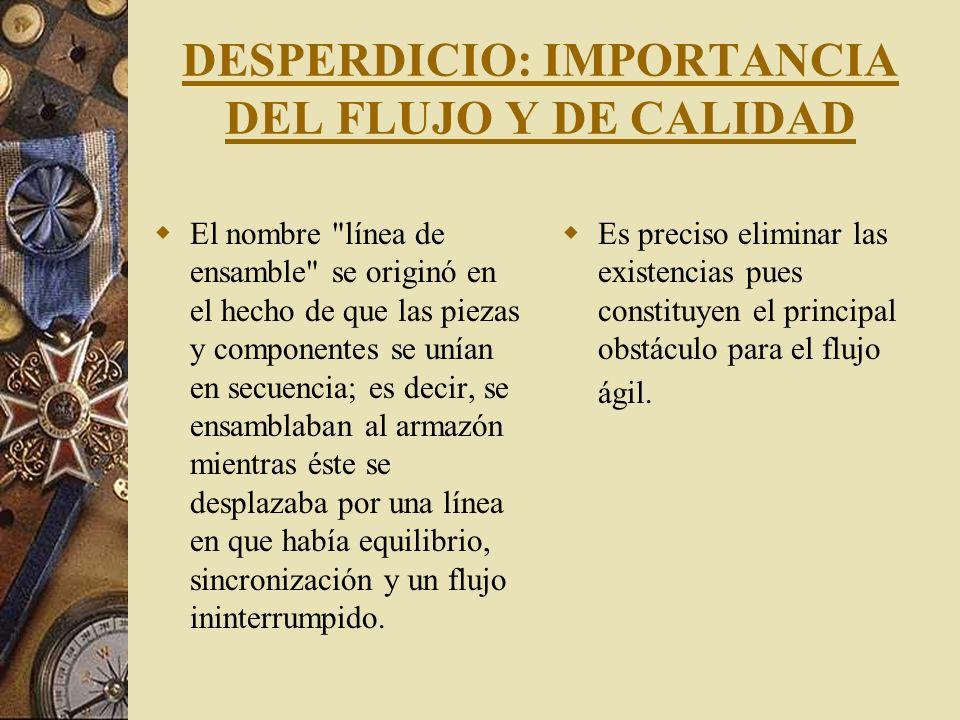DESPERDICIO: IMPORTANCIA DEL FLUJO Y DE CALIDAD