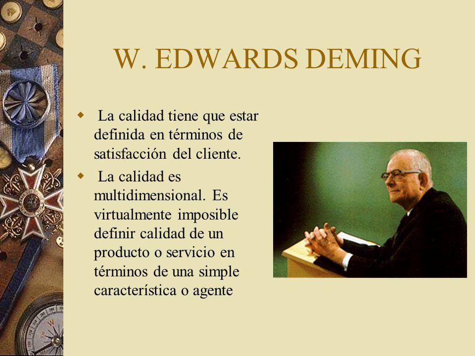 W. EDWARDS DEMING La calidad tiene que estar definida en términos de satisfacción del cliente.