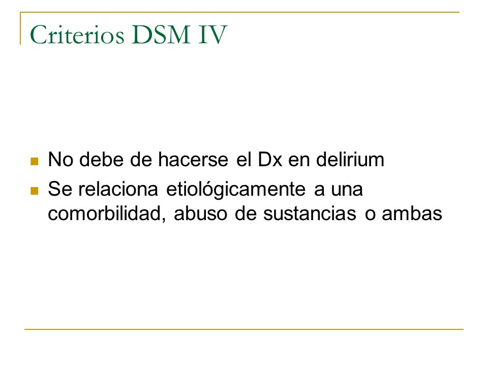 Criterios DSM IV No debe de hacerse el Dx en delirium
