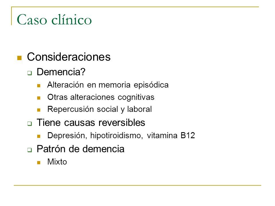 Caso clínico Consideraciones Demencia Tiene causas reversibles