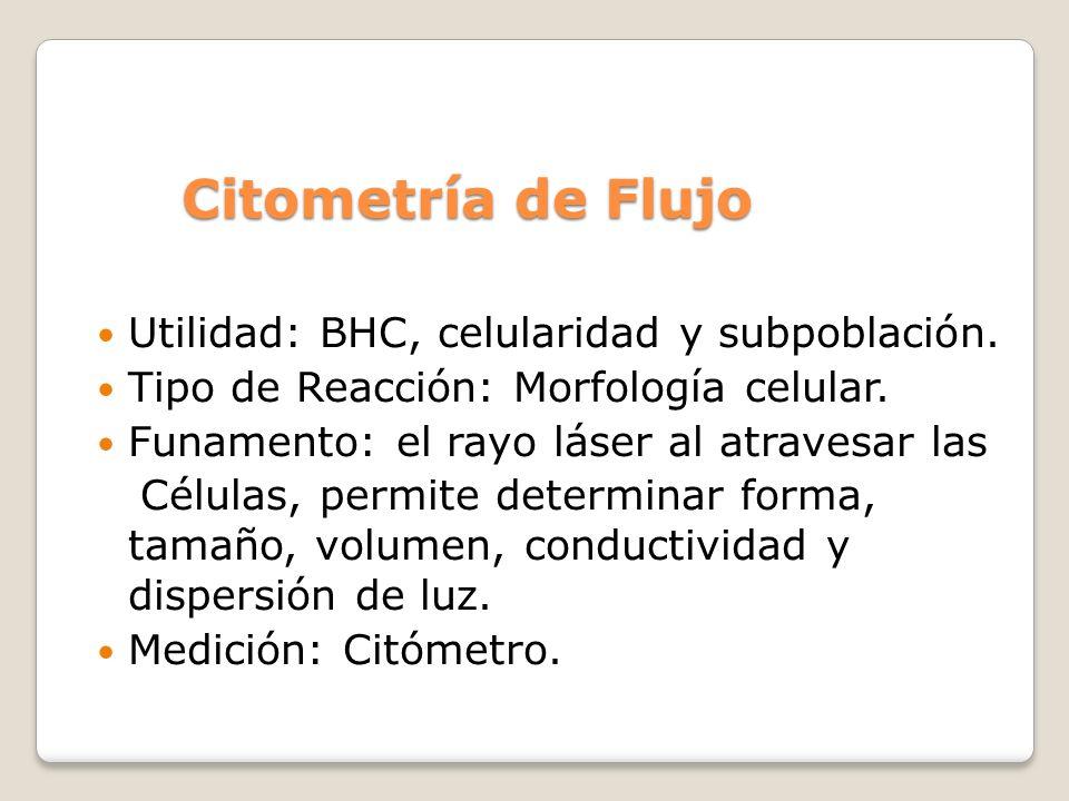 Citometría de Flujo Utilidad: BHC, celularidad y subpoblación.