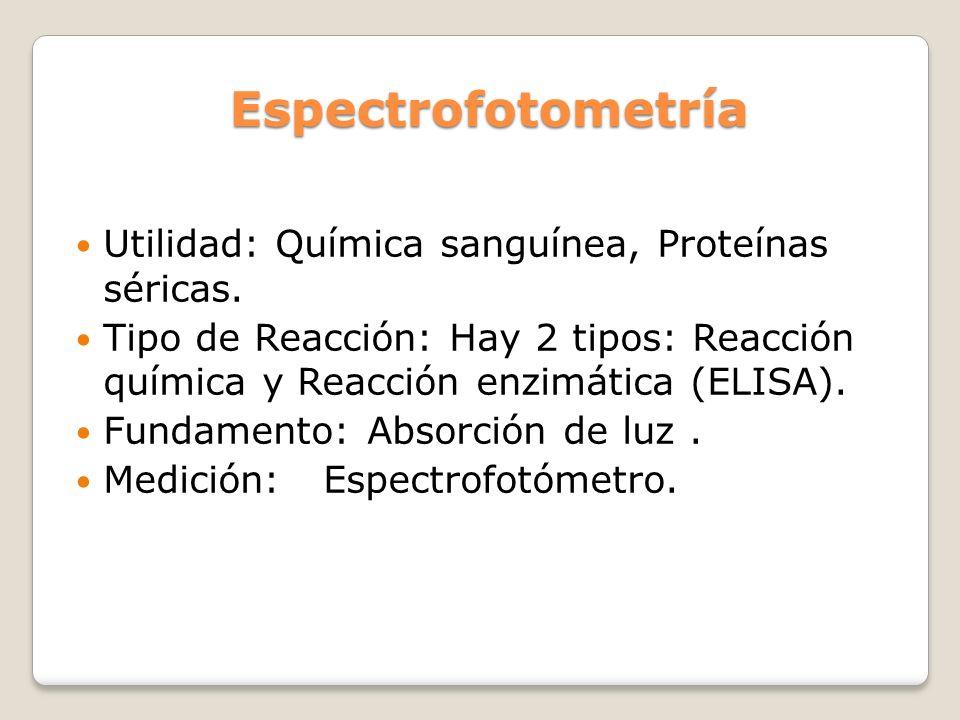 Espectrofotometría Utilidad: Química sanguínea, Proteínas séricas.
