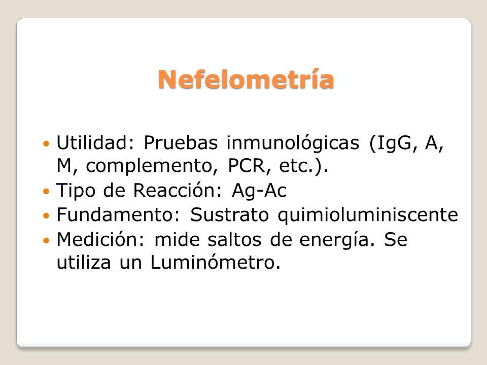 Nefelometría Utilidad: Pruebas inmunológicas (IgG, A, M, complemento, PCR, etc.). Tipo de Reacción: Ag-Ac.