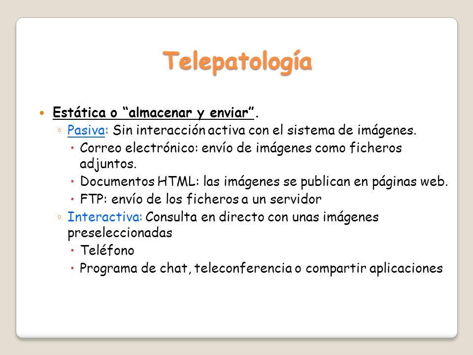 Telepatología Estática o almacenar y enviar .