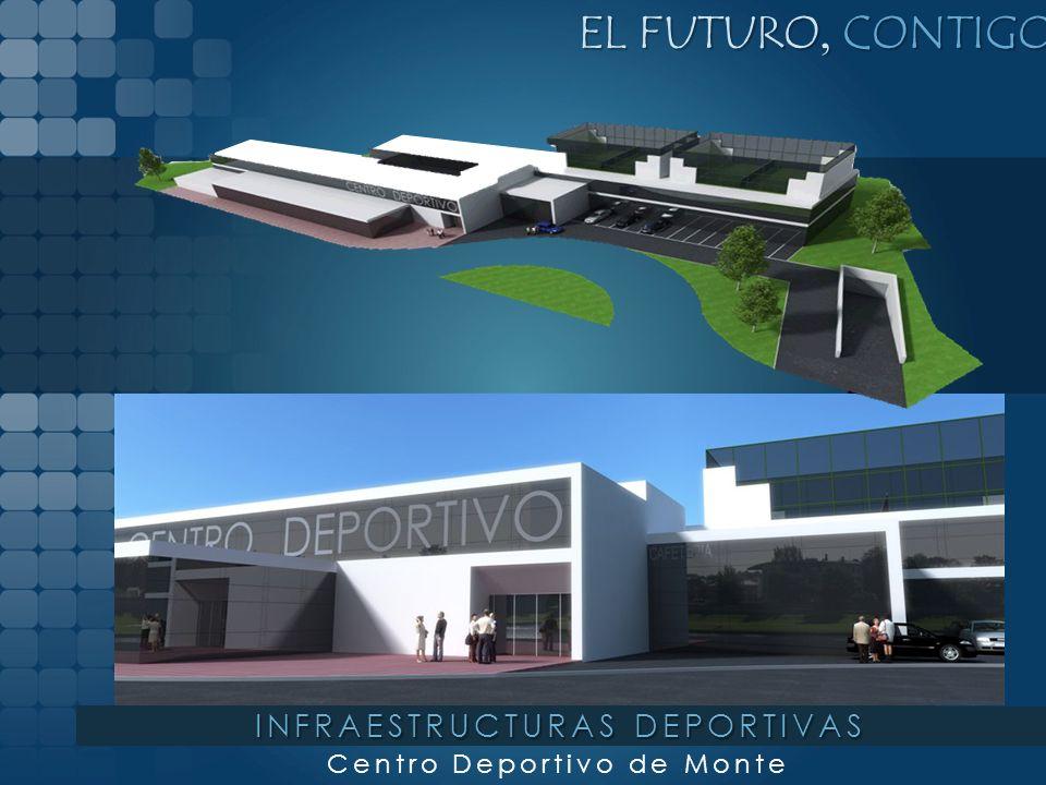 EL FUTURO, CONTIGO INFRAESTRUCTURAS DEPORTIVAS