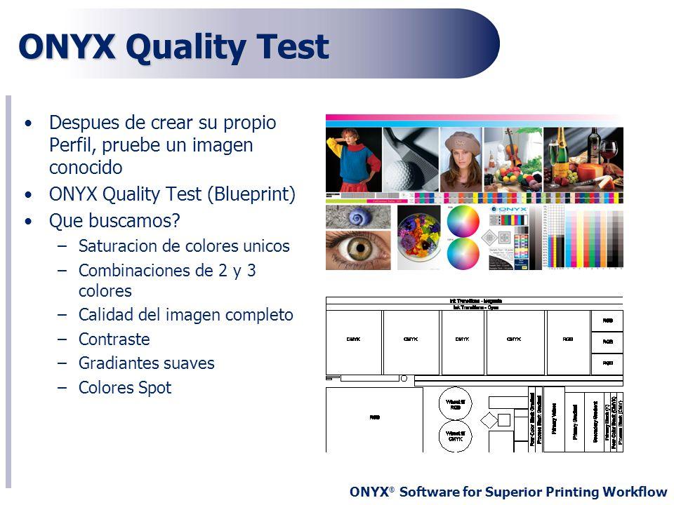 ONYX Quality TestDespues de crear su propio Perfil, pruebe un imagen conocido. ONYX Quality Test (Blueprint)