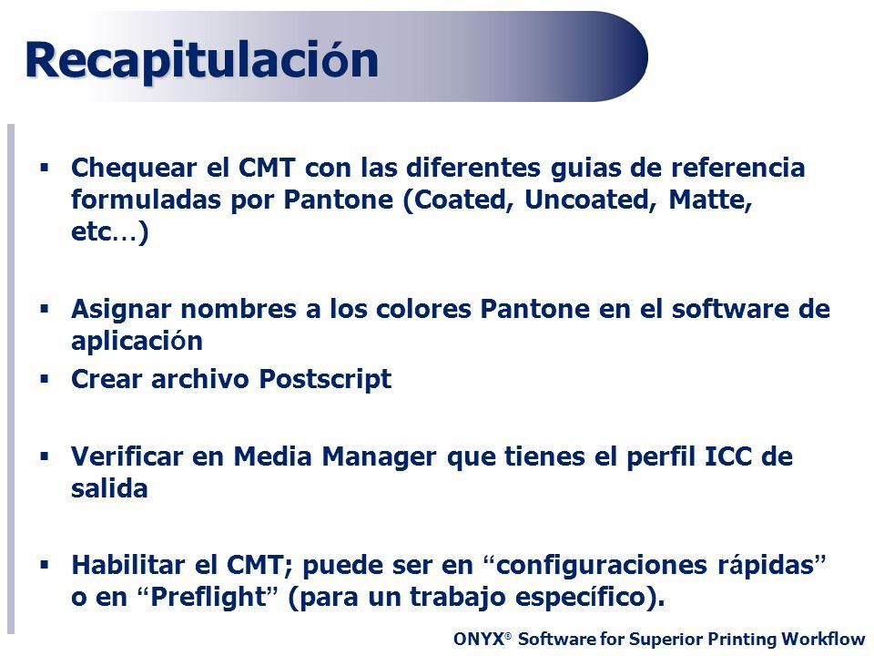 RecapitulaciónChequear el CMT con las diferentes guias de referencia formuladas por Pantone (Coated, Uncoated, Matte, etc…)