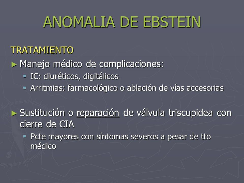 ANOMALIA DE EBSTEIN TRATAMIENTO Manejo médico de complicaciones:
