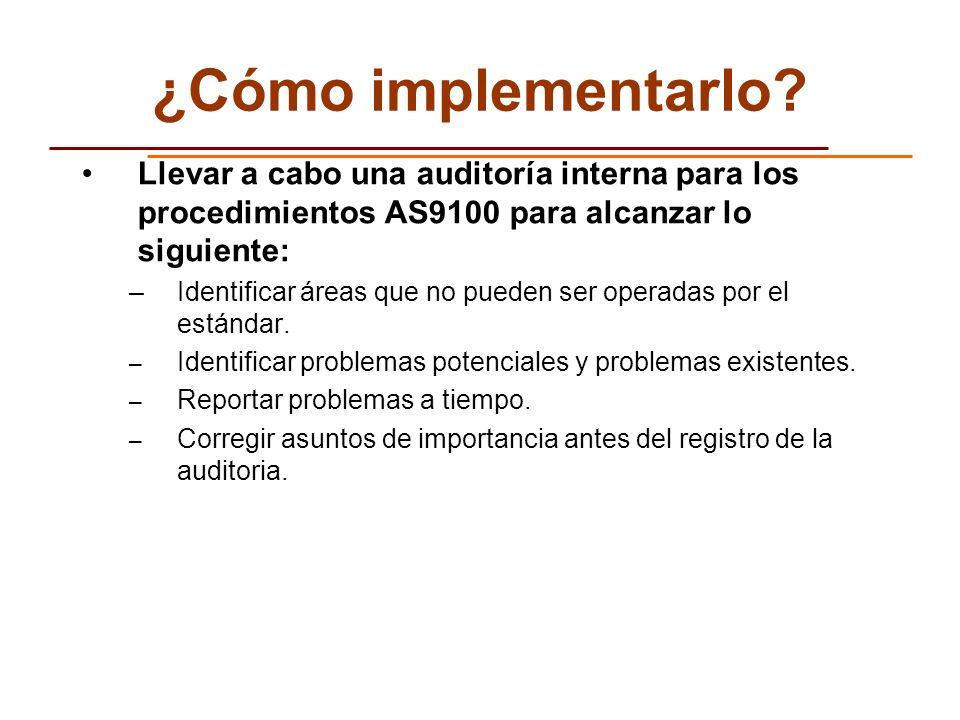 ¿Cómo implementarlo Llevar a cabo una auditoría interna para los procedimientos AS9100 para alcanzar lo siguiente: