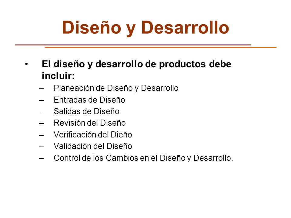 Diseño y Desarrollo El diseño y desarrollo de productos debe incluir: