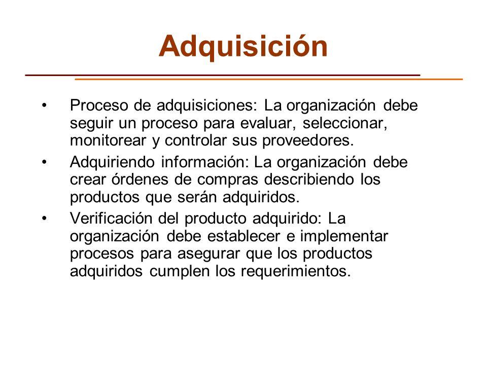 Adquisición Proceso de adquisiciones: La organización debe seguir un proceso para evaluar, seleccionar, monitorear y controlar sus proveedores.