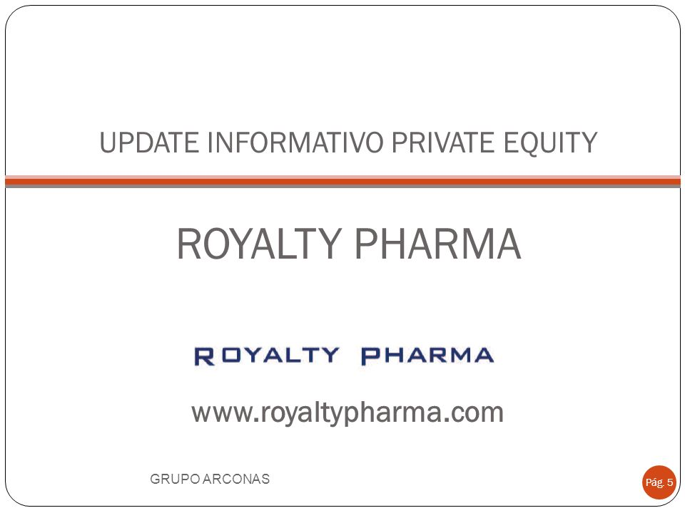 UPDATE INFORMATIVO PRIVATE EQUITY ROYALTY PHARMA www.royaltypharma.com