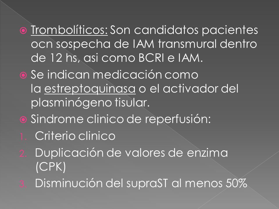 Trombolíticos: Son candidatos pacientes ocn sospecha de IAM transmural dentro de 12 hs, asi como BCRI e IAM.