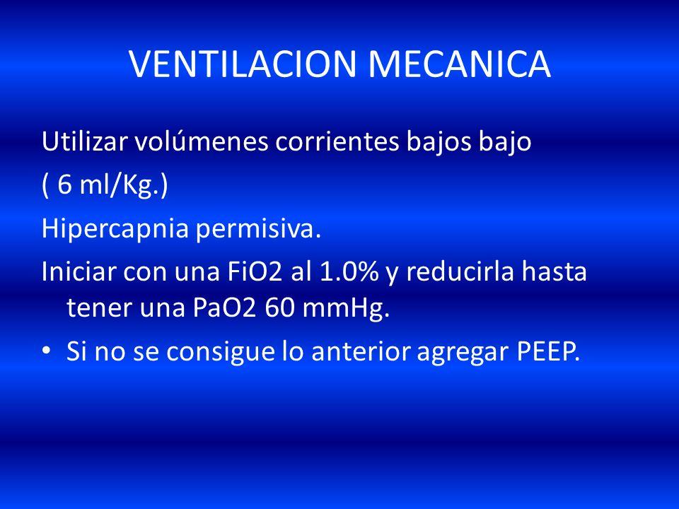 VENTILACION MECANICA Utilizar volúmenes corrientes bajos bajo