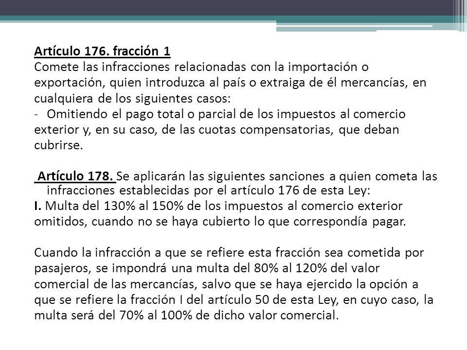 Artículo 176. fracción 1 Comete las infracciones relacionadas con la importación o.