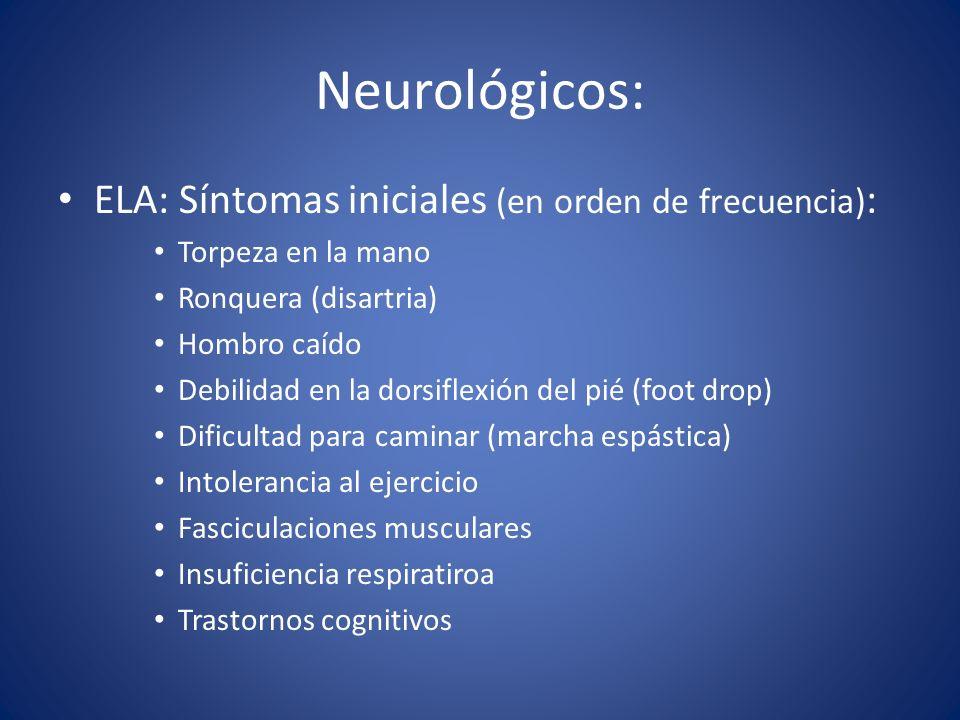 Neurológicos: ELA: Síntomas iniciales (en orden de frecuencia):