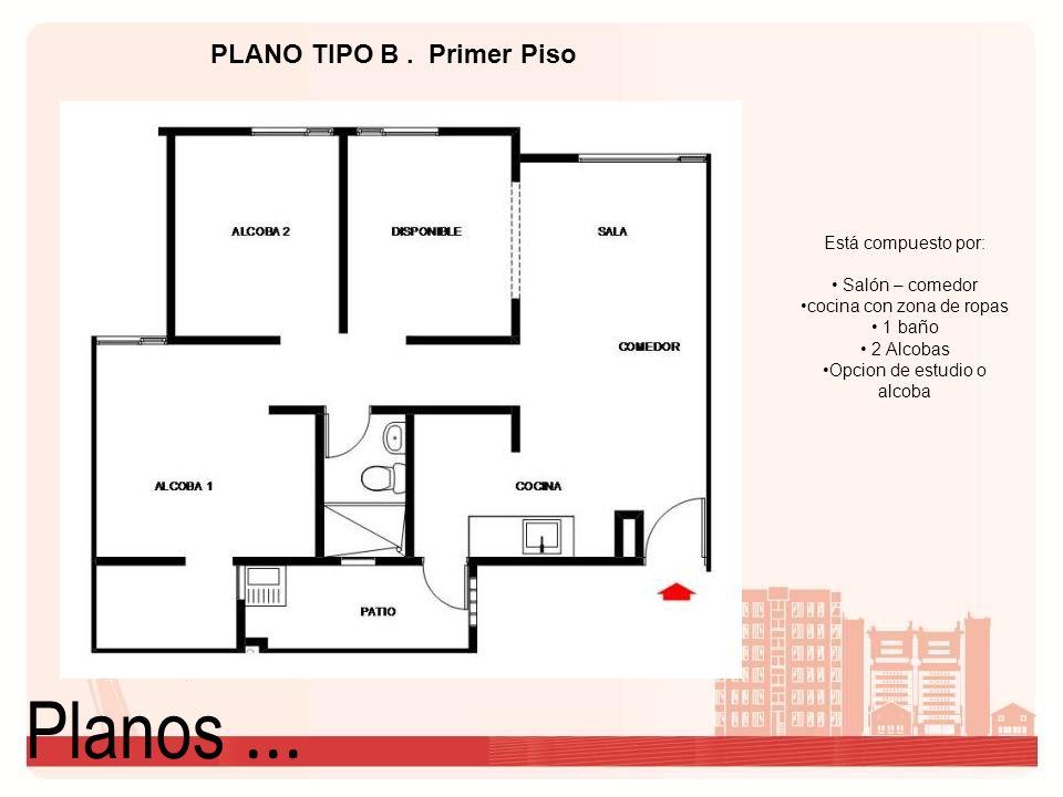 Planos ... PLANO TIPO B . Primer Piso Está compuesto por: