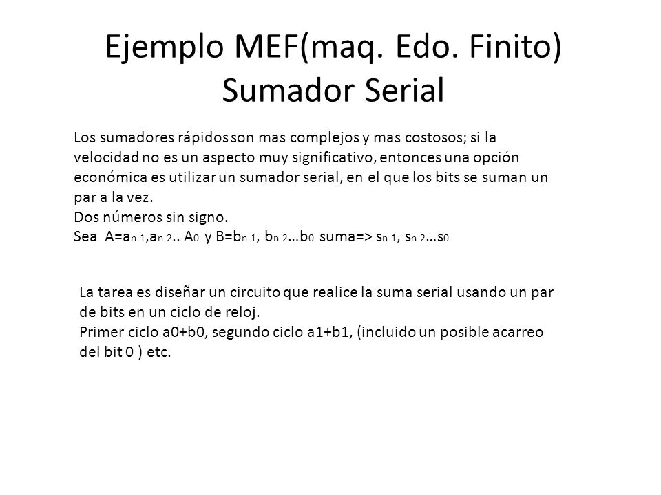 Ejemplo MEF(maq. Edo. Finito) Sumador Serial