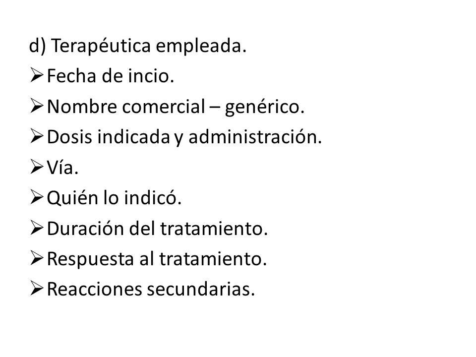 d) Terapéutica empleada.