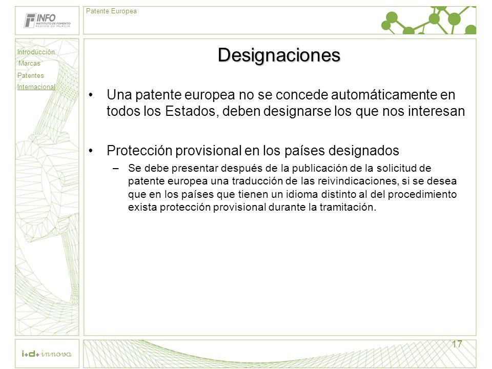 Designaciones Una patente europea no se concede automáticamente en todos los Estados, deben designarse los que nos interesan.