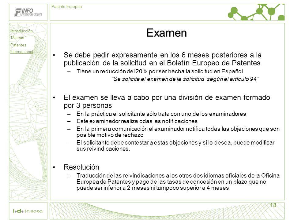 Examen Se debe pedir expresamente en los 6 meses posteriores a la publicación de la solicitud en el Boletín Europeo de Patentes.