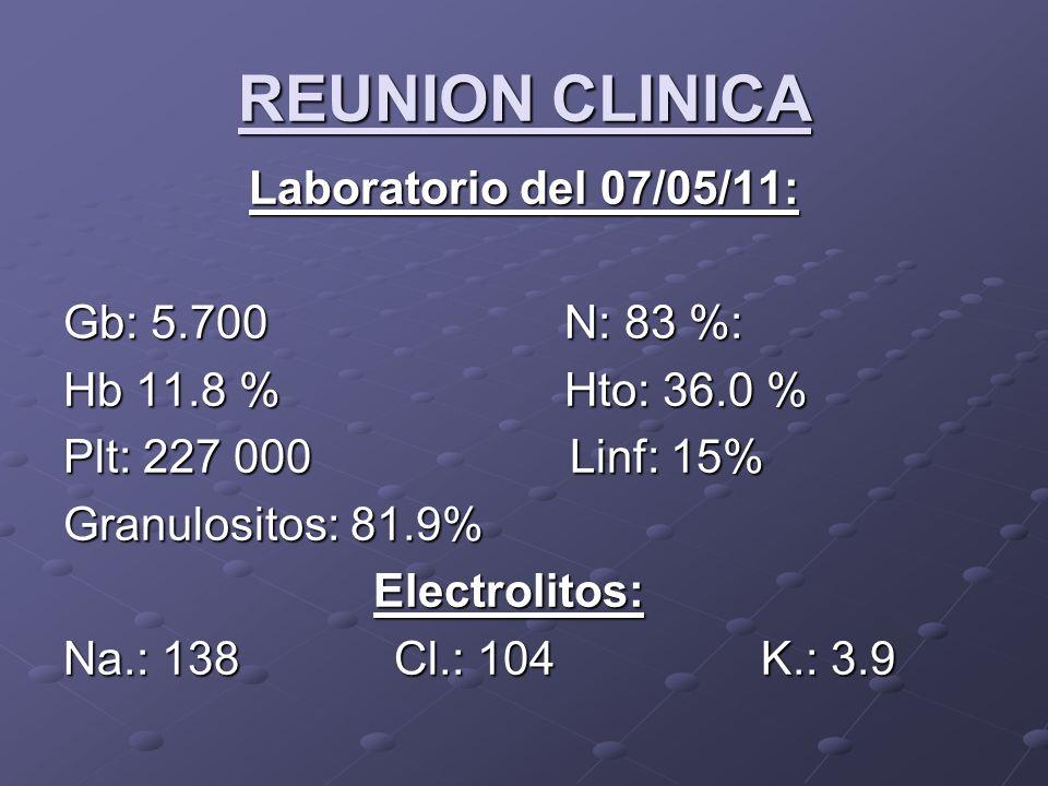 REUNION CLINICA Laboratorio del 07/05/11: Gb: 5.700 N: 83 %: