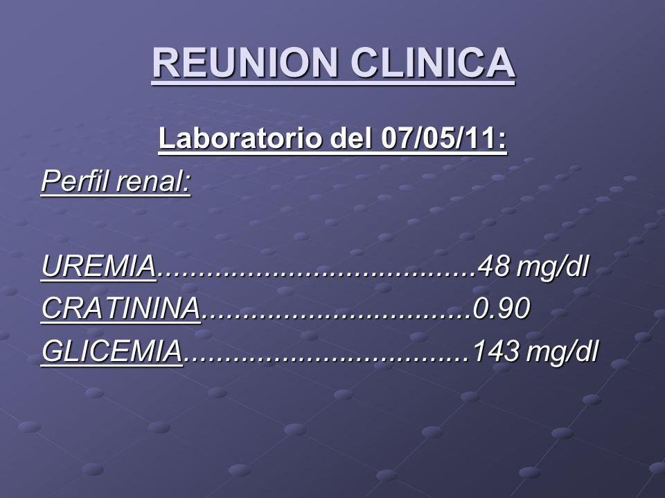 REUNION CLINICA Laboratorio del 07/05/11: Perfil renal: