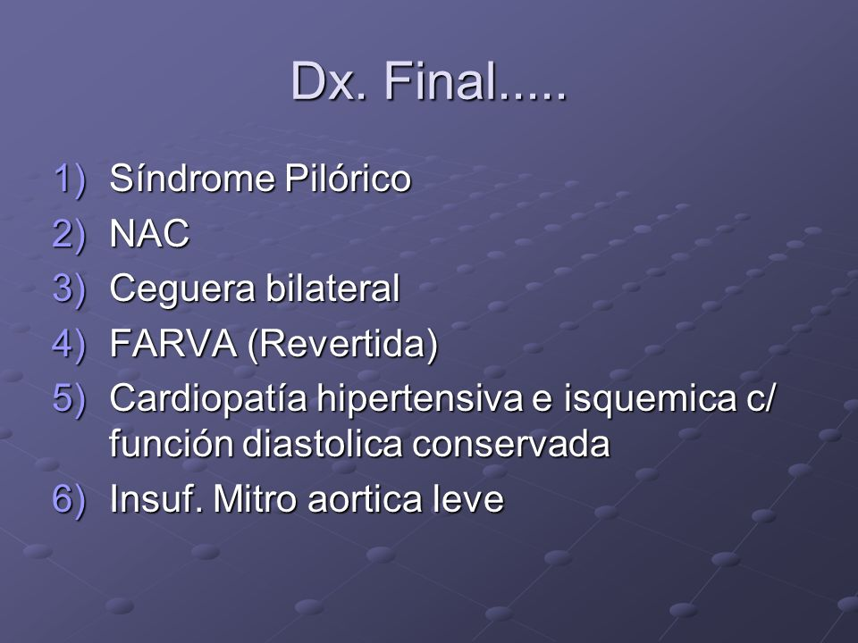 Dx. Final..... Síndrome Pilórico NAC Ceguera bilateral