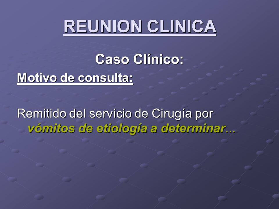 REUNION CLINICA Caso Clínico: Motivo de consulta: