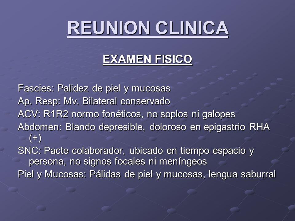 REUNION CLINICA EXAMEN FISICO Fascies: Palidez de piel y mucosas