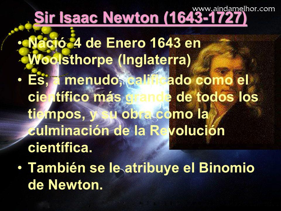 Sir Isaac Newton (1643-1727) Nació 4 de Enero 1643 en Woolsthorpe (Inglaterra)