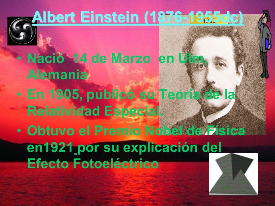 Albert Einstein (1876-1955dc) Nació 14 de Marzo en Ulm, Alemania