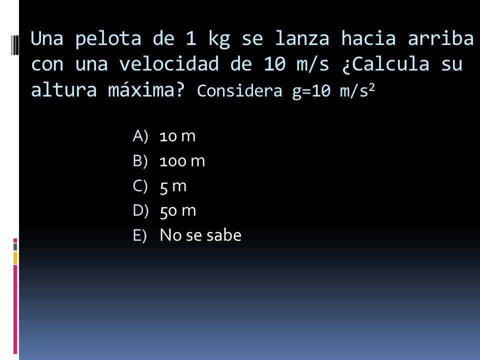 Una pelota de 1 kg se lanza hacia arriba con una velocidad de 10 m/s ¿Calcula su altura máxima Considera g=10 m/s2
