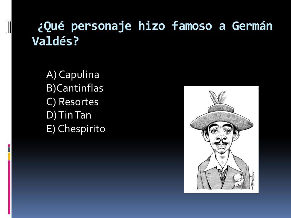 ¿Qué personaje hizo famoso a Germán Valdés