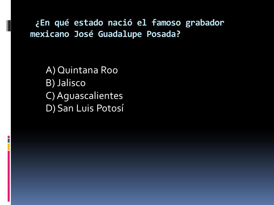 A) Quintana Roo B) Jalisco C) Aguascalientes D) San Luis Potosí