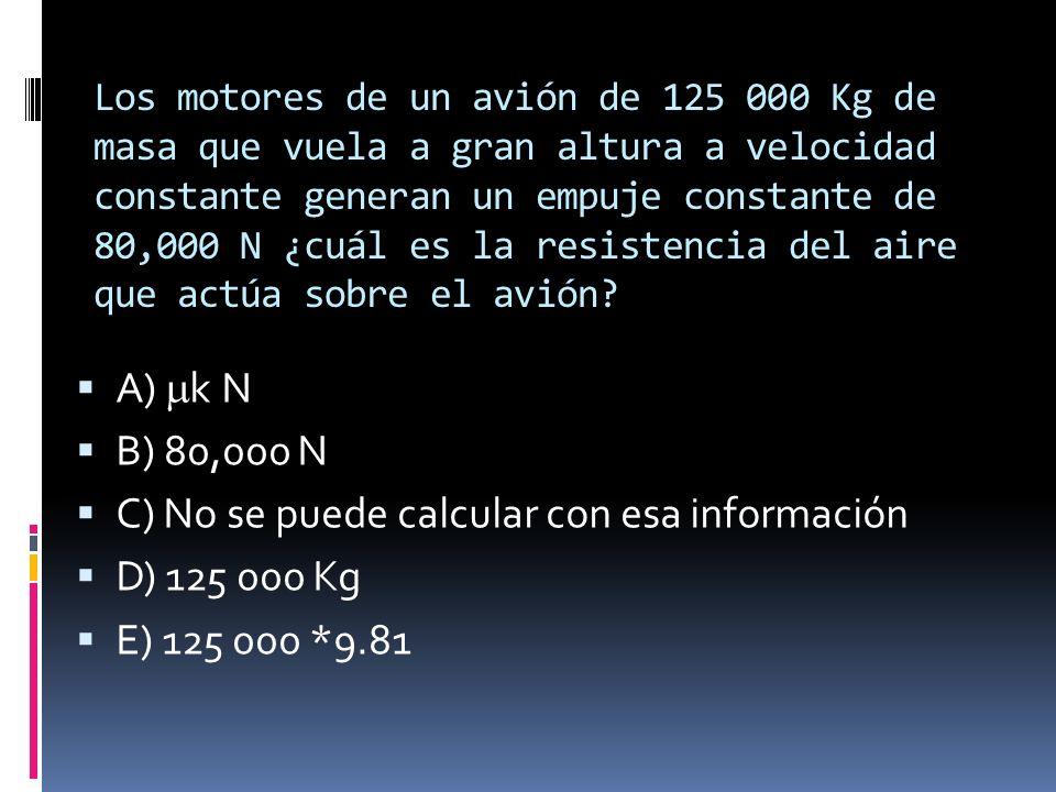 C) No se puede calcular con esa información D) 125 000 Kg