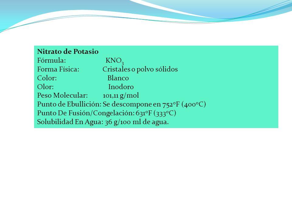 Nitrato de Potasio Fórmula: KNO3. Forma Física: Cristales o polvo sólidos.
