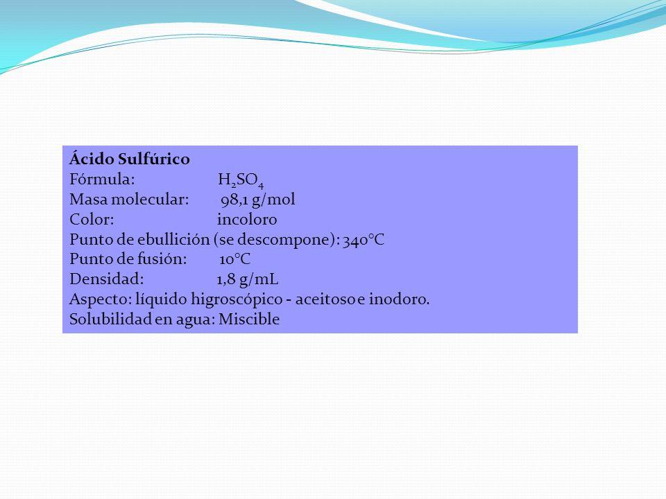 Ácido Sulfúrico Fórmula: H2SO4. Masa molecular: 98,1 g/mol. Color: incoloro.